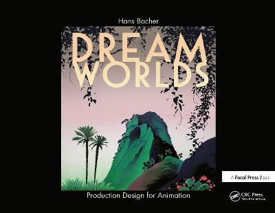 Dream Worlds: Production Design for Animation by Hans Bacher