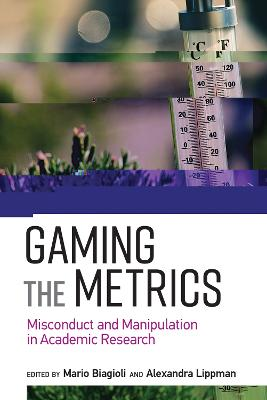 Gaming the Metrics: Misconduct and Manipulation in Academic Research book
