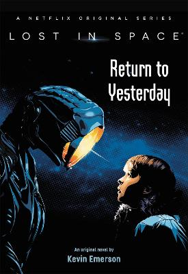 Lost in Space: Return to Yesterday by Kevin Emerson