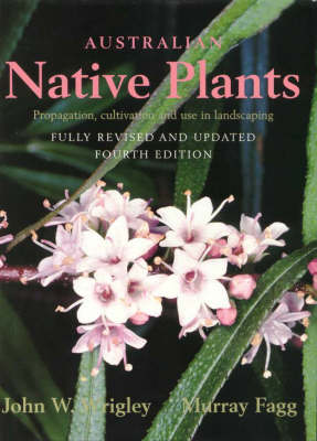 Australian Native Plants: A Manual for Their Propagation, Cultivation and Use in Landscaping by John W. Wrigley