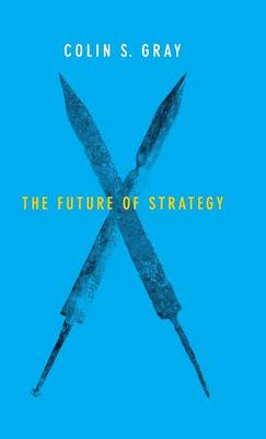 The Future of Strategy by Colin S. Gray