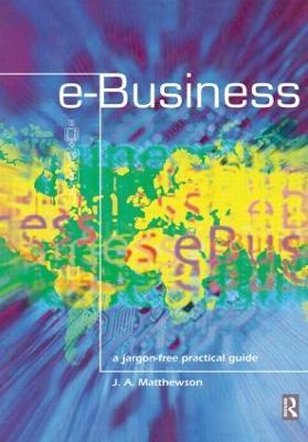 e-Business - A Jargon-Free Practical Guide by James Matthewson