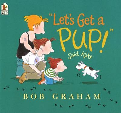 Let's Get a Pup! Said Kate by Bob Graham