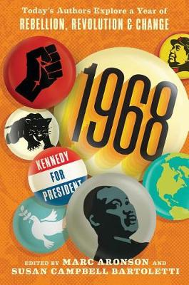 1968: Today's Authors Explore a Year of Rebellion, Revolution, and Change by Marc Aronson