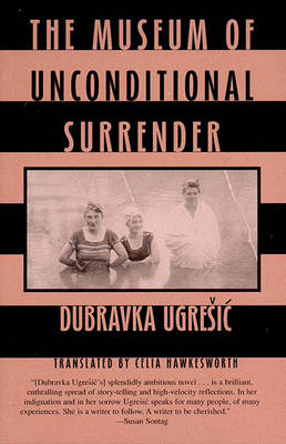 Museum of Unconditional Surrender by Dubravka Ugresic