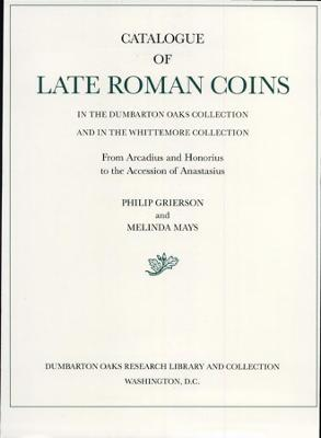 Catalogue of Late Roman Coins from Arcadius and Honorius to the Accession of Anastasius by Philip Grierson
