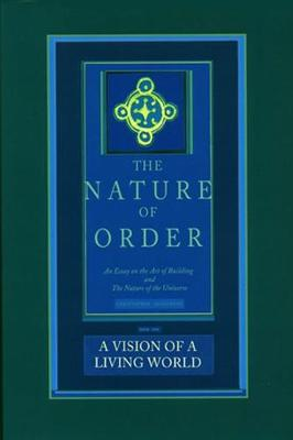 Vision of a Living World: The Nature of Order, Book 3 by Christopher Alexander