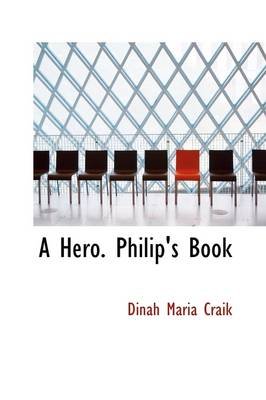 A Hero. Philip's Book by Dinah Maria Mulock Craik