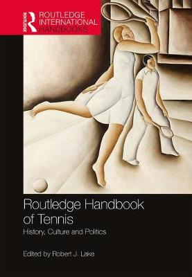 Routledge Handbook of Tennis: History, Culture and Politics by Robert J. Lake