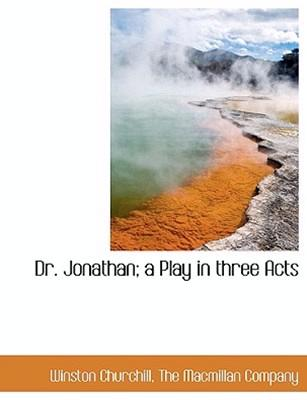Dr. Jonathan: A Play in Three Acts by Sir Winston S Churchill