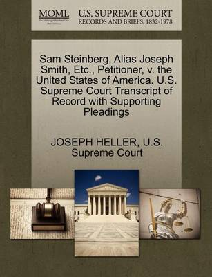 Sam Steinberg, Alias Joseph Smith, Etc., Petitioner, V. the United States of America. U.S. Supreme Court Transcript of Record with Supporting Pleadings by Joseph Heller