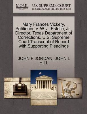 Mary Frances Vickery, Petitioner, V. W. J. Estelle, Jr., Director, Texas Department of Corrections. U.S. Supreme Court Transcript of Record with Supporting Pleadings by John F Jordan