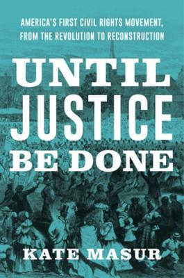 Until Justice Be Done: America's First Civil Rights Movement, from the Revolution to Reconstruction book
