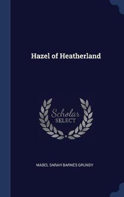 Hazel of Heatherland by Mabel Sarah Barnes Grundy