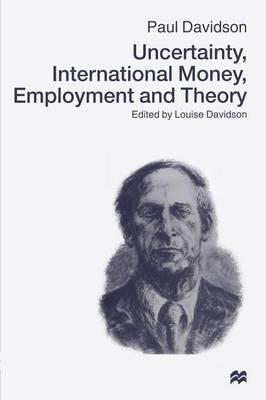Uncertainty, International Money, Employment and Theory by Paul Davidson