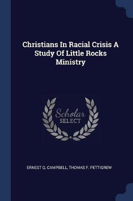 Christians in Racial Crisis a Study of Little Rocks Ministry by Ernest Q Campbell