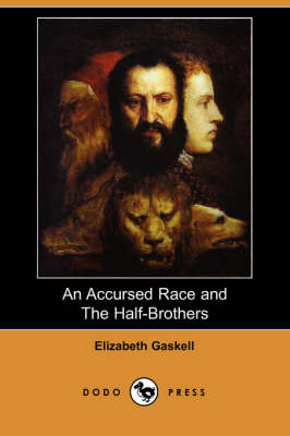 An Accursed Race and the Half-Brothers (Dodo Press) by Elizabeth Cleghorn Gaskell