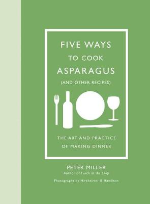 Five Ways to Cook Asparagus (and Other Recipes) by Peter Miller