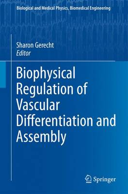 Biophysical Regulation of Vascular Differentiation and Assembly by Sharon Gerecht