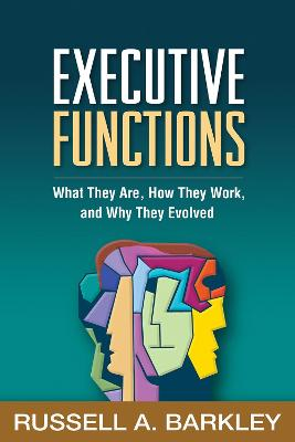 Executive Functions: What They Are, How They Work, and Why They Evolved by Russell A. Barkley