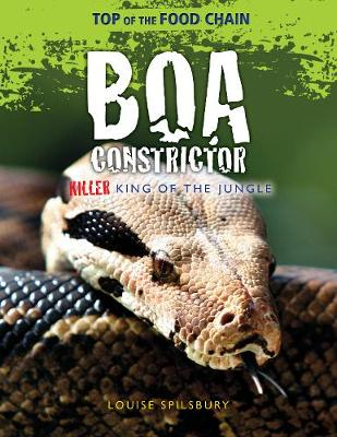 Boa Constrictor: Killer King of the Jungle by Louise Spilsbury