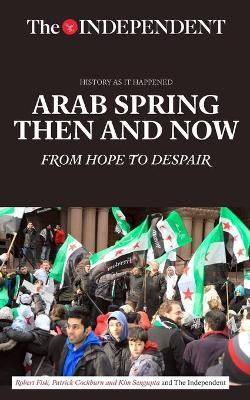 Arab Spring Then and Now by Robert Fisk
