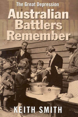 Australian Battlers Remember: The Great Depression by Keith Smith