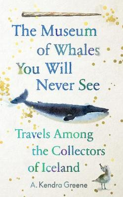 The Museum of Whales You Will Never See: Travels Among the Collectors of Iceland book