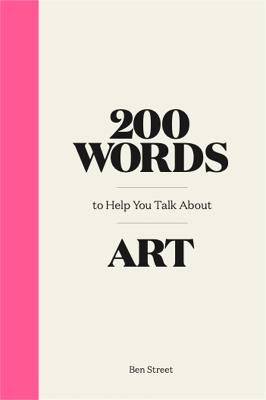 200 Words to Help You Talk About Art by Ben Street