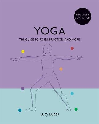 Godsfield Companion: Yoga: The guide to poses, practices and more book