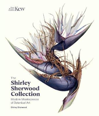 Shirley Sherwood Collection: Botanical Art Over 30 Years by Shirley Sherwood