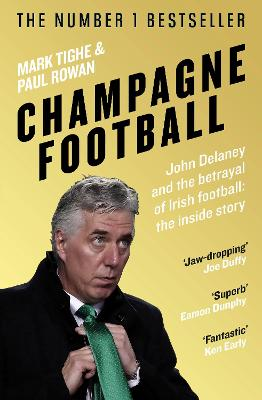 Champagne Football: John Delaney and the Betrayal of Irish Football: The Inside Story book