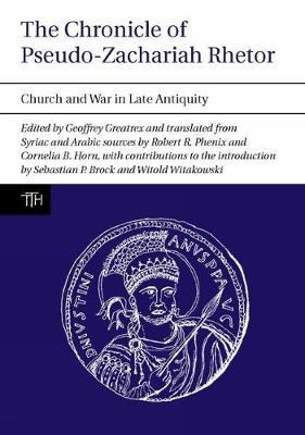 The Chronicle of Pseudo-Zachariah Rhetor by Geoffrey Greatrex