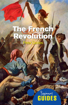The French Revolution: A Beginner's Guide by Peter Davies