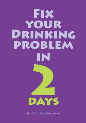 Fix Your Drinking Problem in 2 Days by Christopher Williams