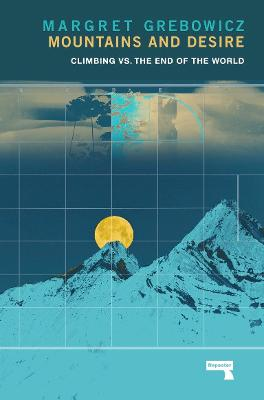 Mountains and Desire: Climbing vs. The End of the World book