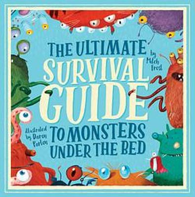 The Ultimate Survival Guide to Monsters Under the Bed by Daron Parton