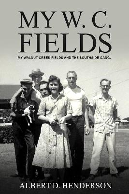 My W.C. Fields by Don Henderson