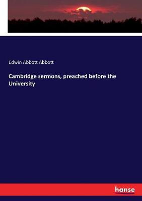 Cambridge sermons, preached before the University by Edwin Abbott Abbott