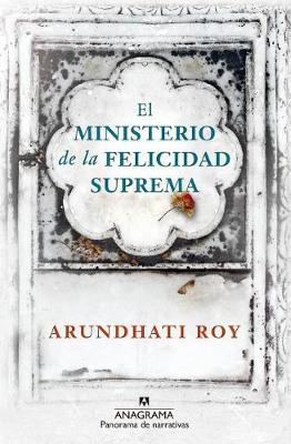 El Ministerio de la Felicidad Suprema by Arundhati Roy