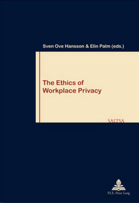 The Ethics of Workplace Privacy by Sven Ove Hansson