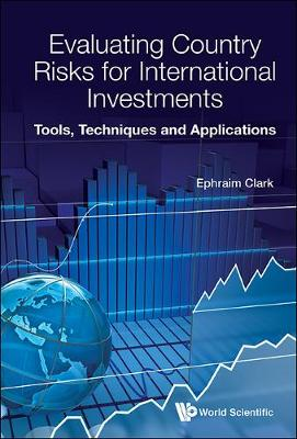 Evaluating Country Risks For International Investments: Tools, Techniques And Applications by Ephraim A. Clark