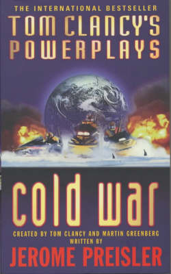 Tom Clancy's Power Plays: Cold War by Jerome Preisler