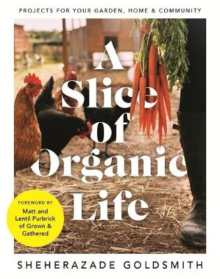 A Slice of Organic Life: Projects for Your Garden, Home and Community by DK Australia