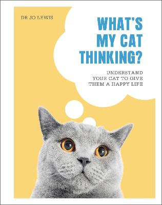 What's My Cat Thinking?: Understand Your Cat to Give Them a Happy Life book