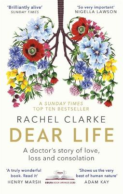 Dear Life: A Doctor's Story of Love, Loss and Consolation by Rachel Clarke