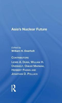 Asia's Nuclear Future/h by William H. Overholt