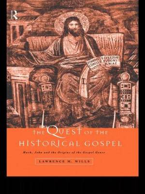 Quest of the Historical Gospel by Lawrence M. Wills