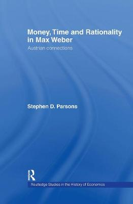 Money, Time and Rationality in Max Weber by Stephen Parsons