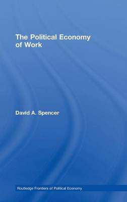 Political Economy of Work by David Spencer
